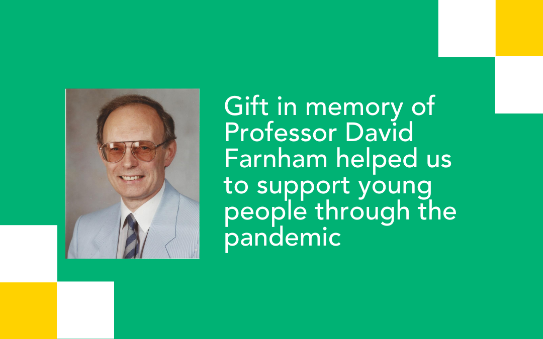 Incredible gift in memory of Professor David Farnham transformed our ability to support young people in the pandemic